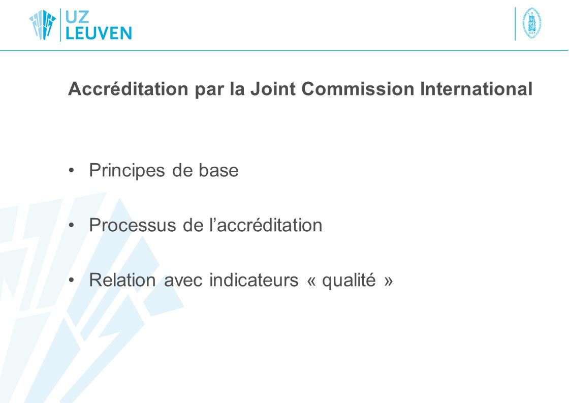 Accréditation par la Joint Commission International Principes de base Processus de laccréditation Relation avec indicateurs « qualité »
