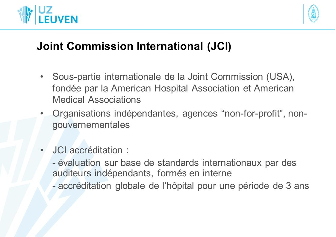 Joint Commission International (JCI) Sous-partie internationale de la Joint Commission (USA), fondée par la American Hospital Association et American