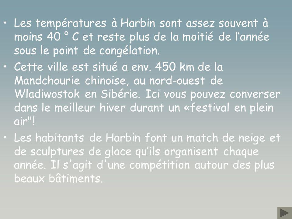 Les températures à Harbin sont assez souvent à moins 40 ° C et reste plus de la moitié de lannée sous le point de congélation.