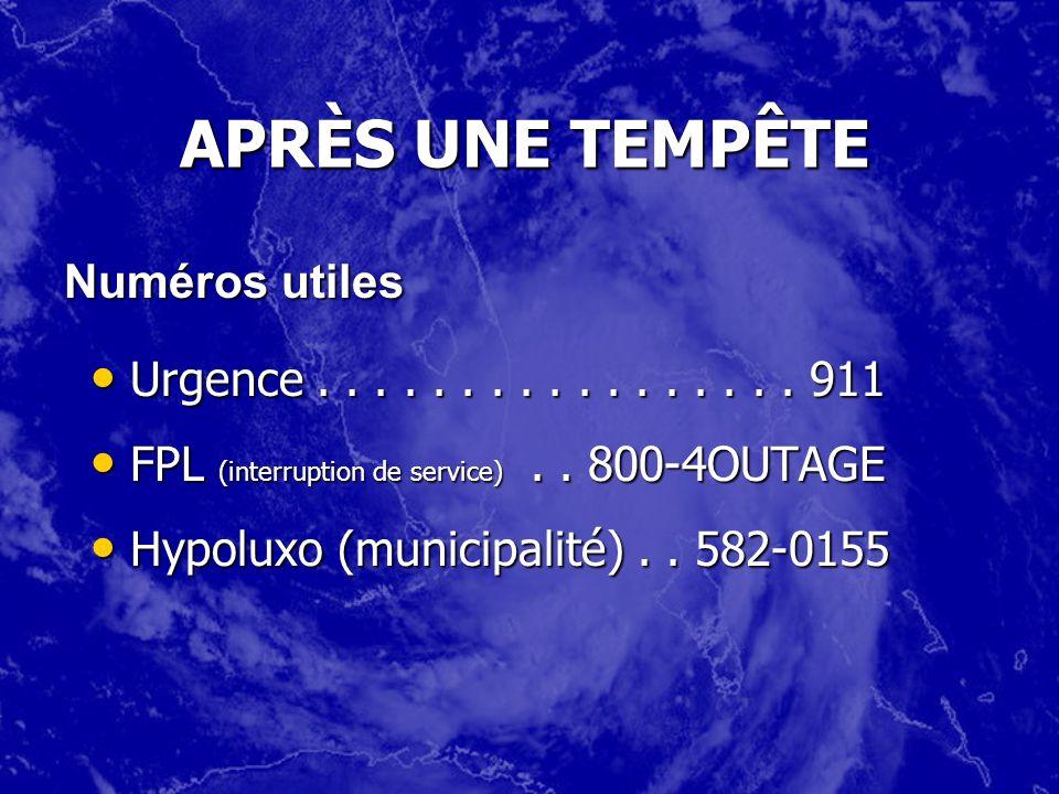 APRÈS UNE TEMPÊTE Urgence................. 911 Urgence................. 911 FPL (interruption de service).. 800-4OUTAGE FPL (interruption de service).