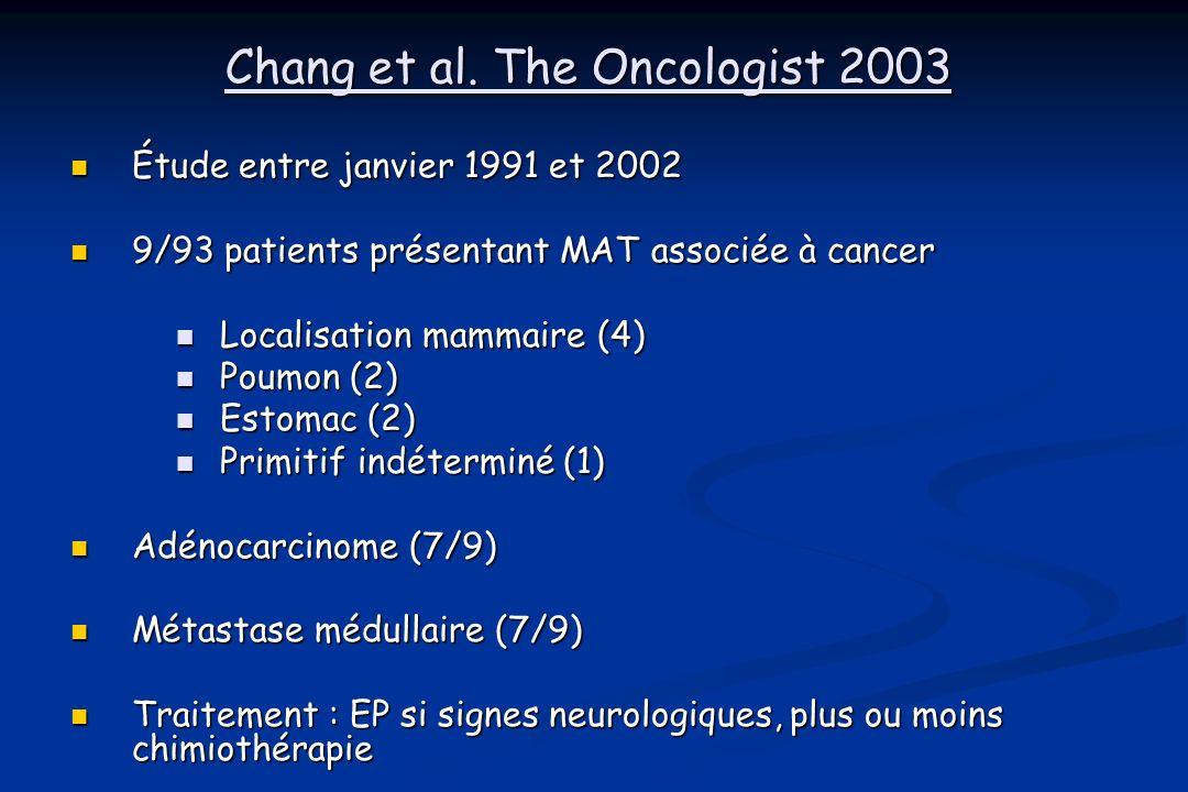 Chang et al. The Oncologist 2003 Étude entre janvier 1991 et 2002 Étude entre janvier 1991 et 2002 9/93 patients présentant MAT associée à cancer 9/93