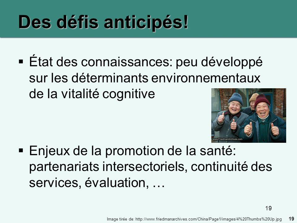 19 Des défis anticipés! État des connaissances: peu développé sur les déterminants environnementaux de la vitalité cognitive Enjeux de la promotion de