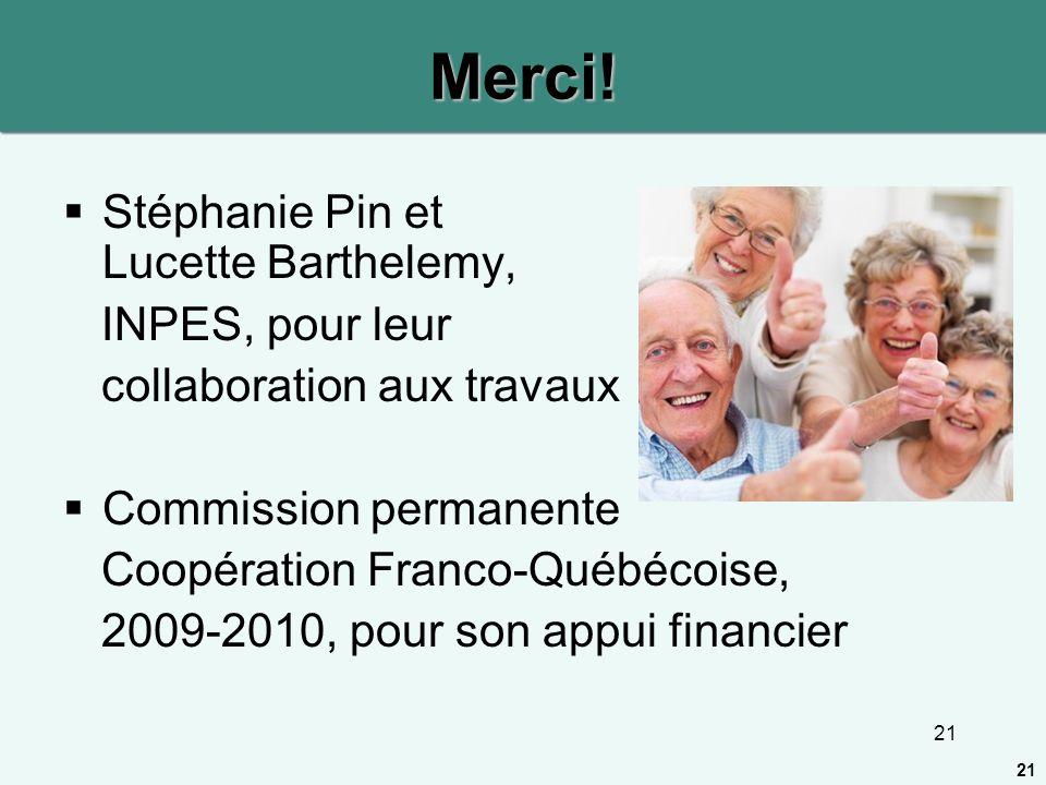 21 Merci! Stéphanie Pin et Lucette Barthelemy, INPES, pour leur collaboration aux travaux Commission permanente Coopération Franco-Québécoise, 2009-20