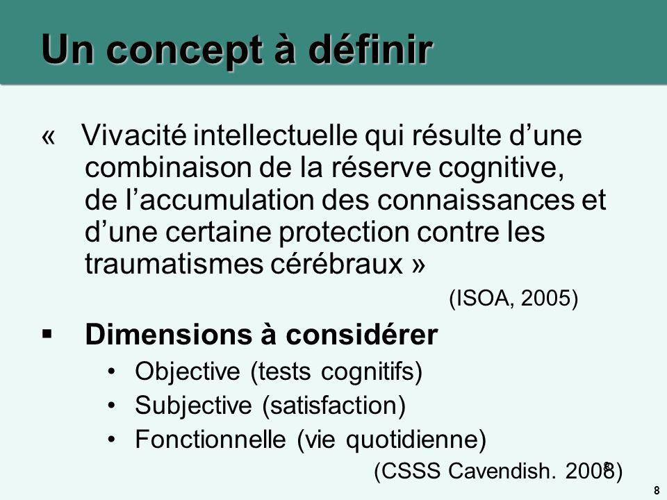 8 Un concept à définir « Vivacité intellectuelle qui résulte dune combinaison de la réserve cognitive, de laccumulation des connaissances et dune cert