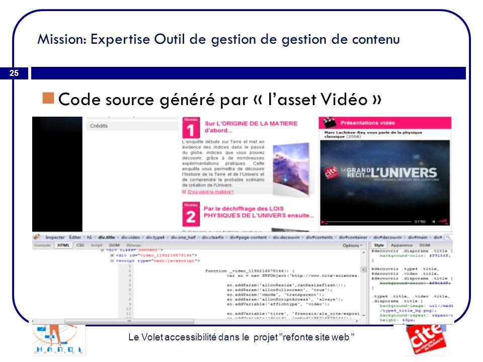 Mission: Expertise Outil de gestion de gestion de contenu 25 Code source généré par « lasset Vidéo » Le Volet accessibilité dans le projet refonte site web