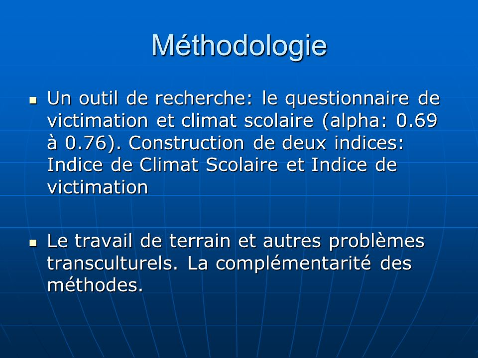 Méthodologie Un outil de recherche: le questionnaire de victimation et climat scolaire (alpha: 0.69 à 0.76). Construction de deux indices: Indice de C