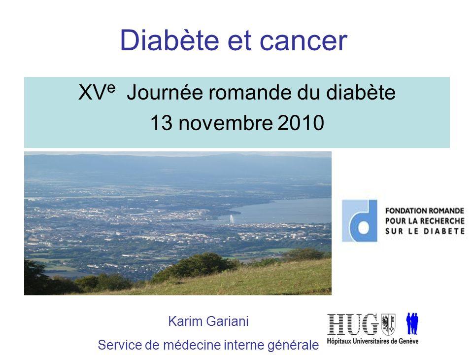 Diabète et cancer XV e Journée romande du diabète 13 novembre 2010 Karim Gariani Service de médecine interne générale