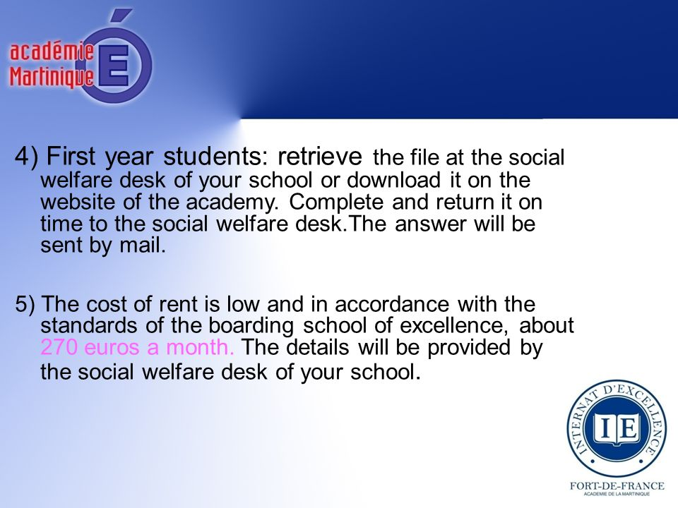 4) First year students: retrieve the file at the social welfare desk of your school or download it on the website of the academy.