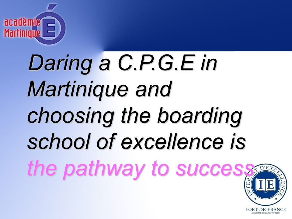 The boarding school of excellence in Martinique : a UNIT dedicated to CPGE opening in September 2012
