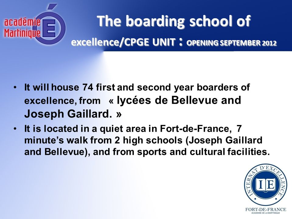 The boarding school of excellence/CPGE UNIT : OPENING SEPTEMBER 2012 It will house 74 first and second year boarders of excellence, from « lycées de B