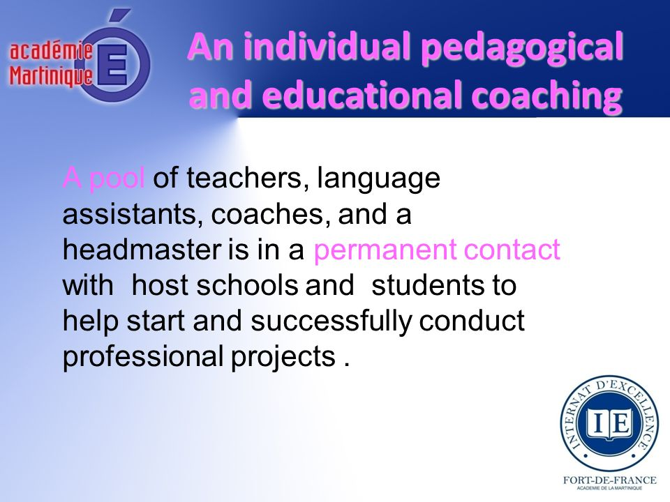 An individual pedagogical and educational coaching A pool of teachers, language assistants, coaches, and a headmaster is in a permanent contact with h