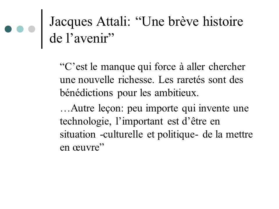 Jacques Attali: Une brève histoire de lavenir Cest le manque qui force à aller chercher une nouvelle richesse. Les raretés sont des bénédictions pour