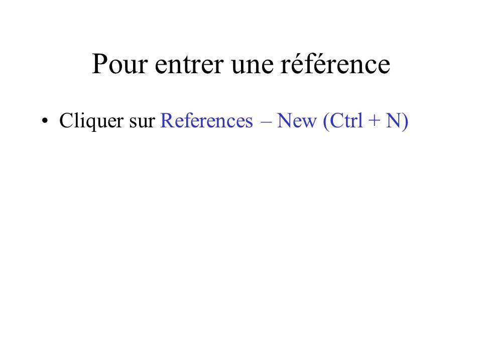 Pour entrer une référence Cliquer sur References – New (Ctrl + N)