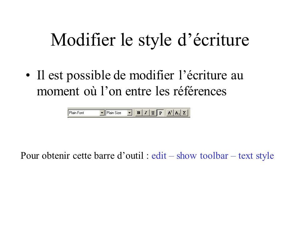 Modifier le style décriture Il est possible de modifier lécriture au moment où lon entre les références Pour obtenir cette barre doutil : edit – show toolbar – text style