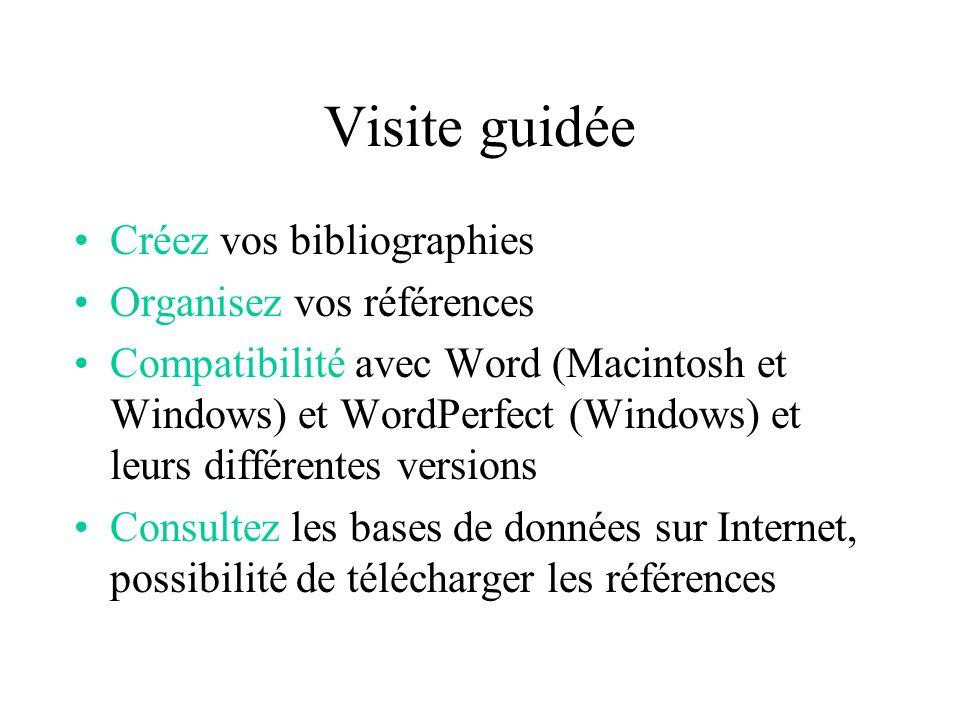 Visite guidée Créez vos bibliographies Organisez vos références Compatibilité avec Word (Macintosh et Windows) et WordPerfect (Windows) et leurs différentes versions Consultez les bases de données sur Internet, possibilité de télécharger les références