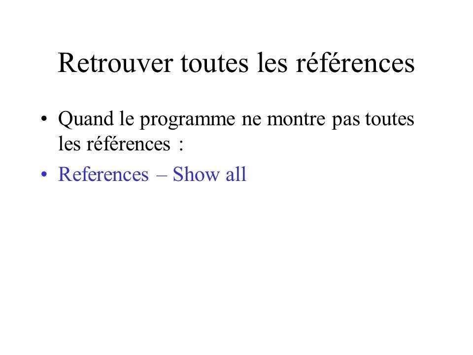 Retrouver toutes les références Quand le programme ne montre pas toutes les références : References – Show all