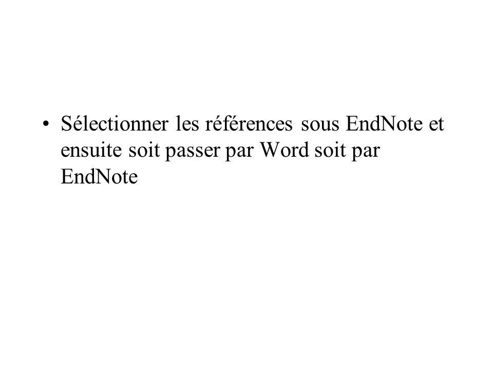 Sélectionner les références sous EndNote et ensuite soit passer par Word soit par EndNote