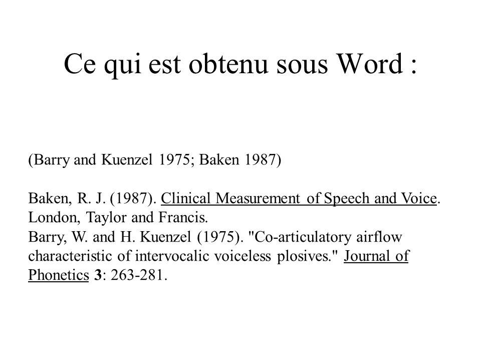 Ce qui est obtenu sous Word : (Barry and Kuenzel 1975; Baken 1987) Baken, R.