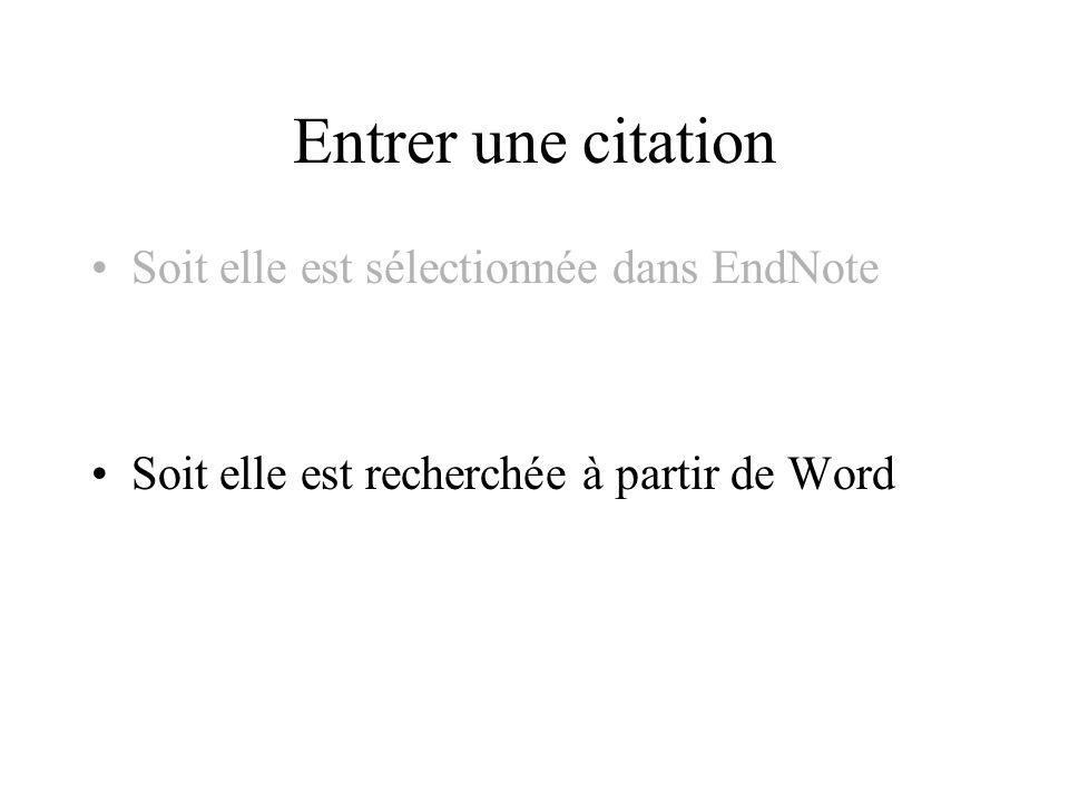Entrer une citation Soit elle est sélectionnée dans EndNote Soit elle est recherchée à partir de Word