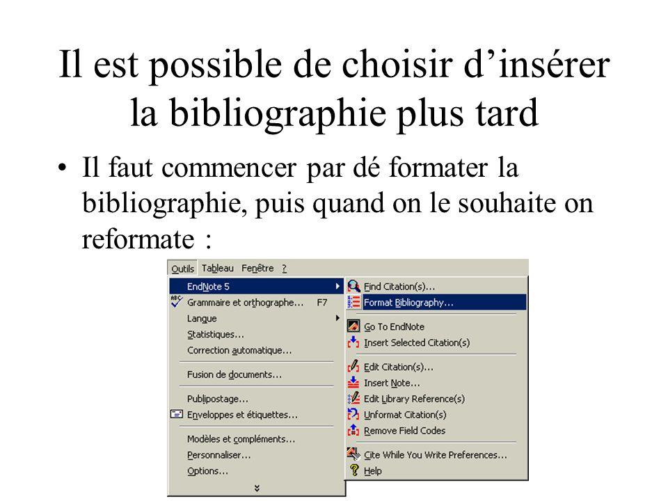 Il est possible de choisir dinsérer la bibliographie plus tard Il faut commencer par dé formater la bibliographie, puis quand on le souhaite on reformate :