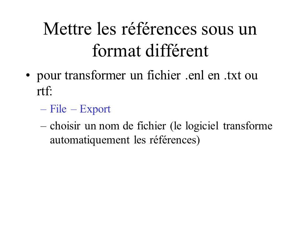 Mettre les références sous un format différent pour transformer un fichier.enl en.txt ou rtf: –File – Export –choisir un nom de fichier (le logiciel transforme automatiquement les références)