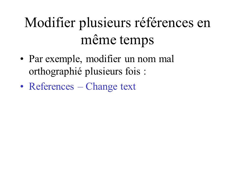 Modifier plusieurs références en même temps Par exemple, modifier un nom mal orthographié plusieurs fois : References – Change text