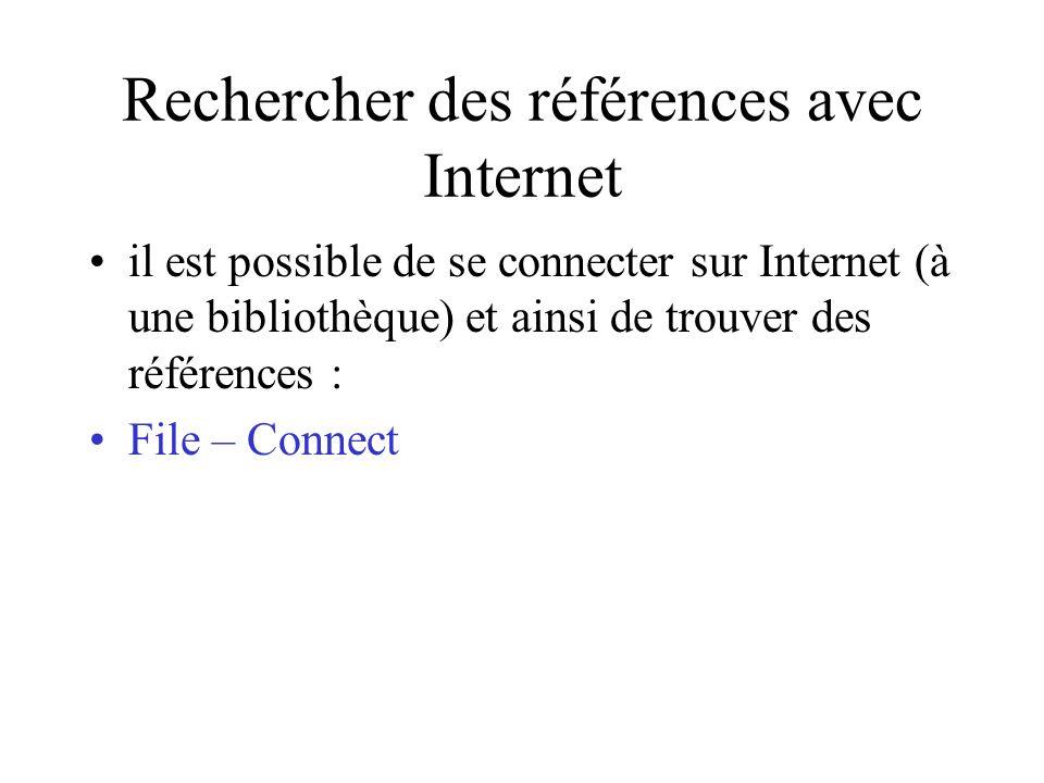 Rechercher des références avec Internet il est possible de se connecter sur Internet (à une bibliothèque) et ainsi de trouver des références : File – Connect