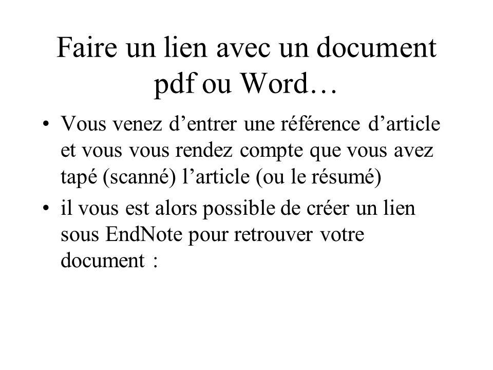 Faire un lien avec un document pdf ou Word… Vous venez dentrer une référence darticle et vous vous rendez compte que vous avez tapé (scanné) larticle (ou le résumé) il vous est alors possible de créer un lien sous EndNote pour retrouver votre document :