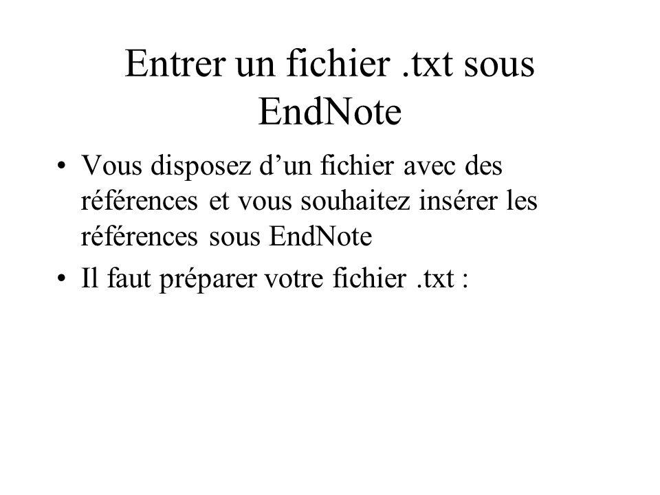 Entrer un fichier.txt sous EndNote Vous disposez dun fichier avec des références et vous souhaitez insérer les références sous EndNote Il faut préparer votre fichier.txt :