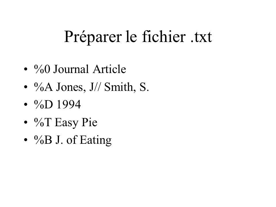 Préparer le fichier.txt %0 Journal Article %A Jones, J// Smith, S. %D 1994 %T Easy Pie %B J. of Eating