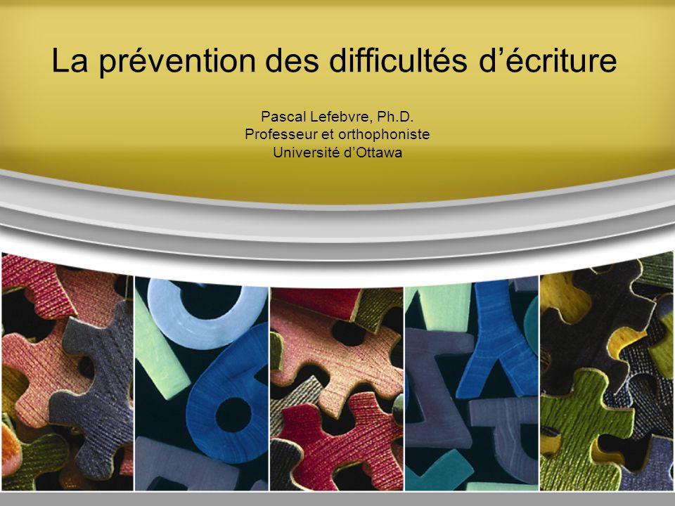 La prévention des difficultés décriture Pascal Lefebvre, Ph.D.