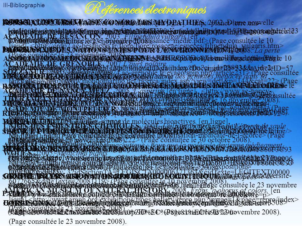 III-Bibliographie Références électroniques ACADEMIE DE BESANCON, 2003. Filipendula vulgaris [en ligne]. (Page consultée le 23 novembre 2008). ACADEMIE