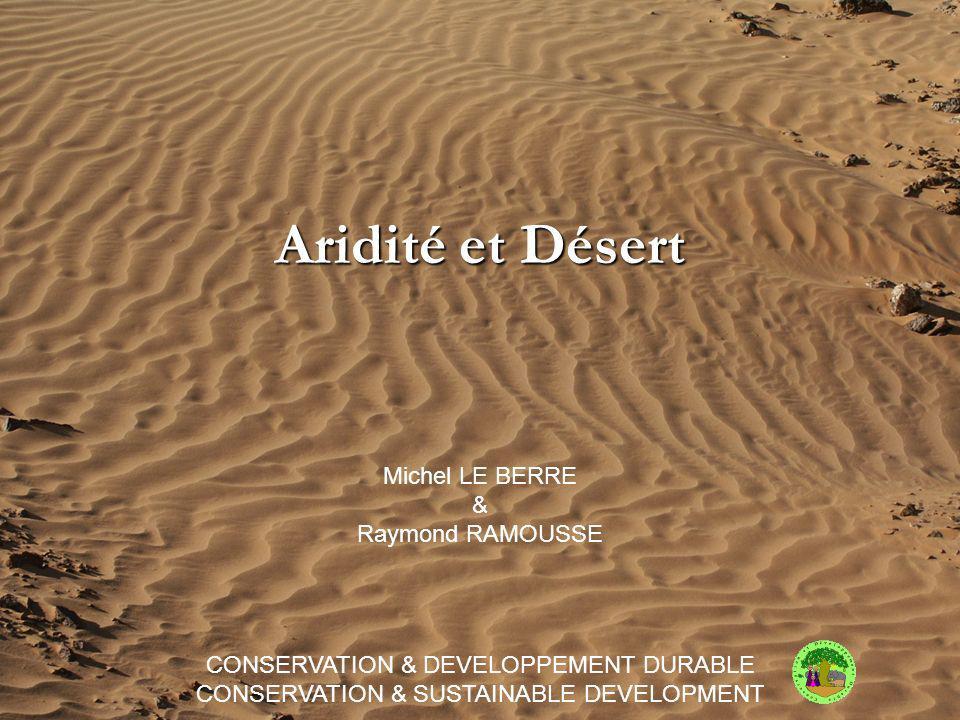 Aridité et Désert Michel LE BERRE & Raymond RAMOUSSE CONSERVATION & DEVELOPPEMENT DURABLE CONSERVATION & SUSTAINABLE DEVELOPMENT