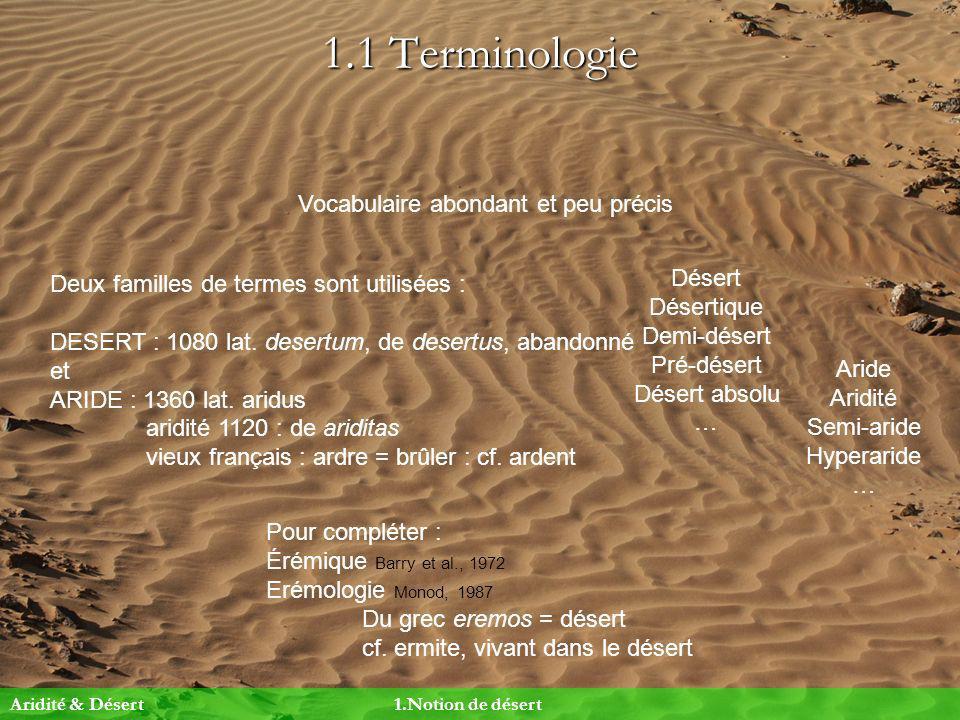 1.1 Terminologie Vocabulaire abondant et peu précis Deux familles de termes sont utilisées : DESERT : 1080 lat. desertum, de desertus, abandonné et AR