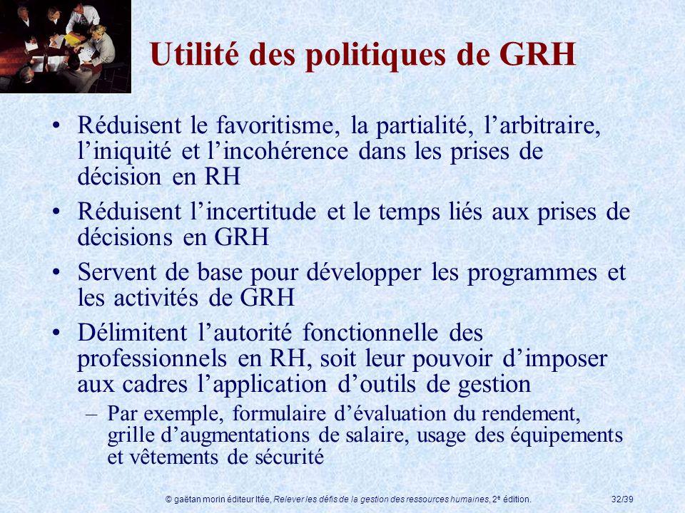 © gaëtan morin éditeur ltée, Relever les défis de la gestion des ressources humaines, 2 e édition.32/39 Utilité des politiques de GRH Réduisent le fav