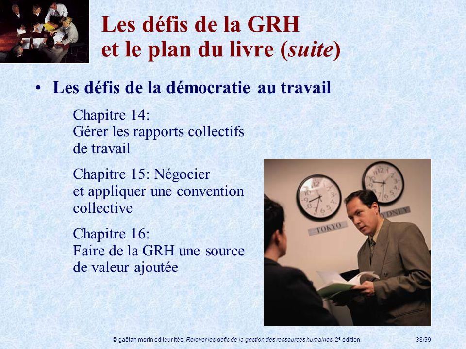 © gaëtan morin éditeur ltée, Relever les défis de la gestion des ressources humaines, 2 e édition.38/39 Les défis de la GRH et le plan du livre (suite