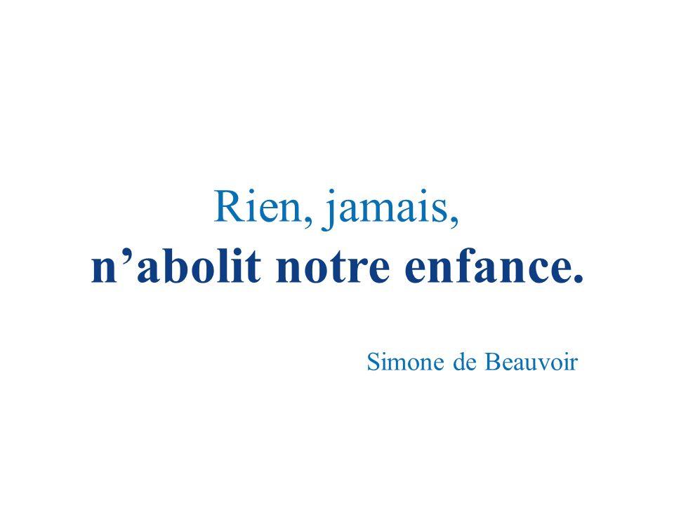 Rien, jamais, nabolit notre enfance. Simone de Beauvoir