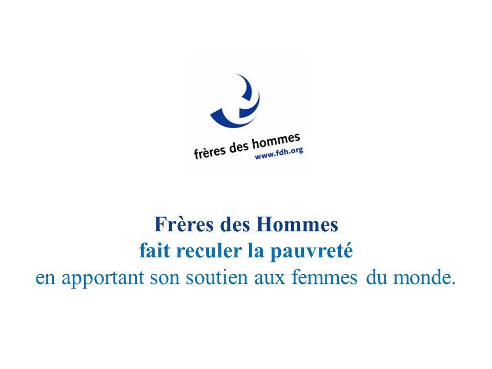 Frères des Hommes fait reculer la pauvreté en apportant son soutien aux femmes du monde.