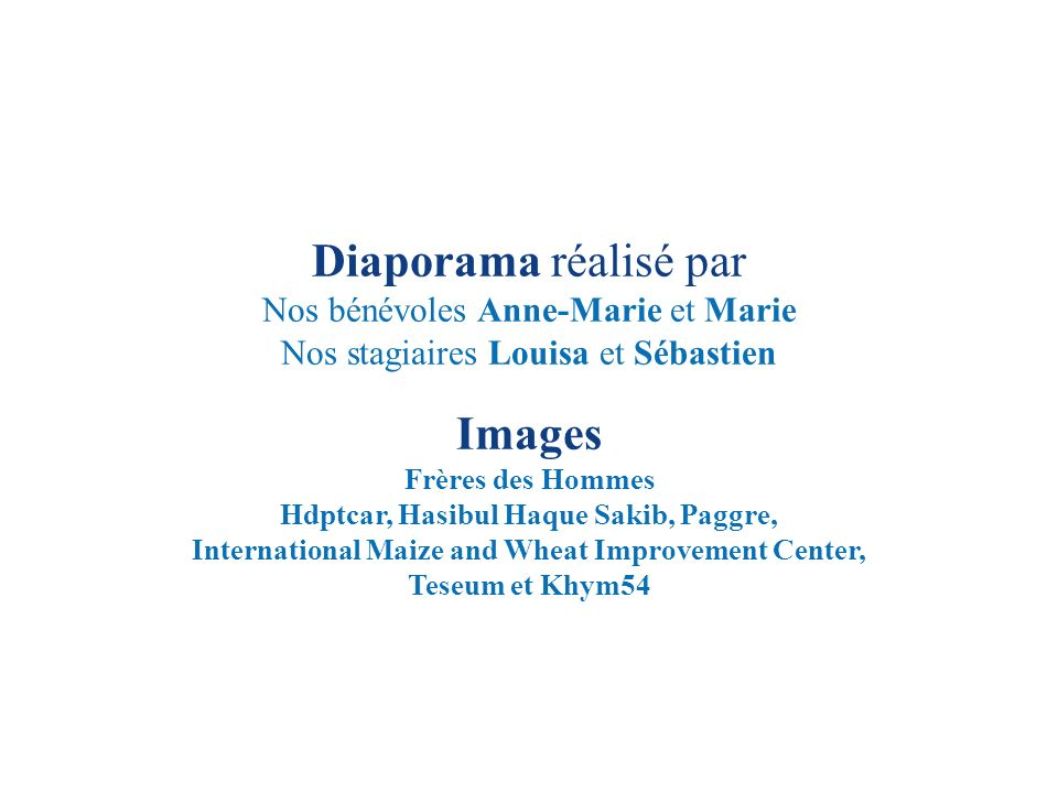 Diaporama réalisé par Nos bénévoles Anne-Marie et Marie Nos stagiaires Louisa et Sébastien Images Frères des Hommes Hdptcar, Hasibul Haque Sakib, Pagg