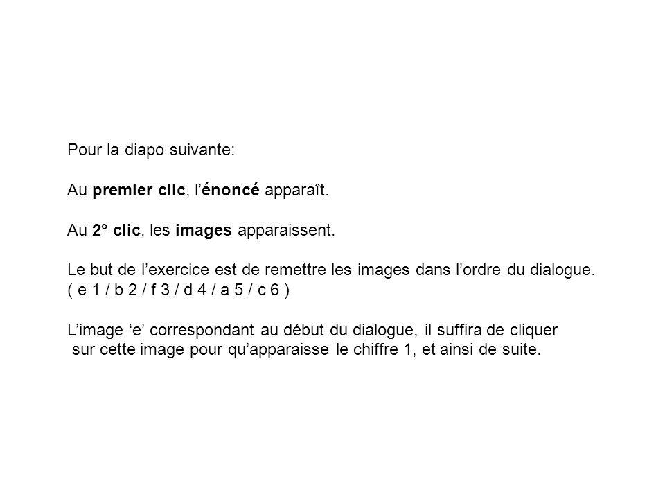 Exercice WB p 60-61 / correction au vidéoprojecteur A- Lis les répliques page 57 et numérote ces illustrations: a bc d e f 1 2 34 5 6