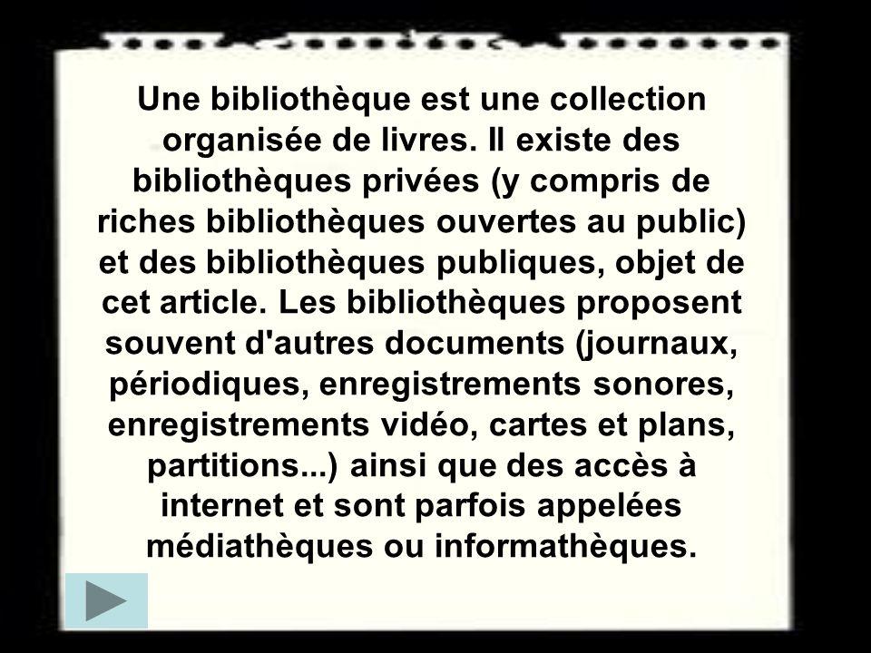 Une bibliothèque est une collection organisée de livres. Il existe des bibliothèques privées (y compris de riches bibliothèques ouvertes au public) et