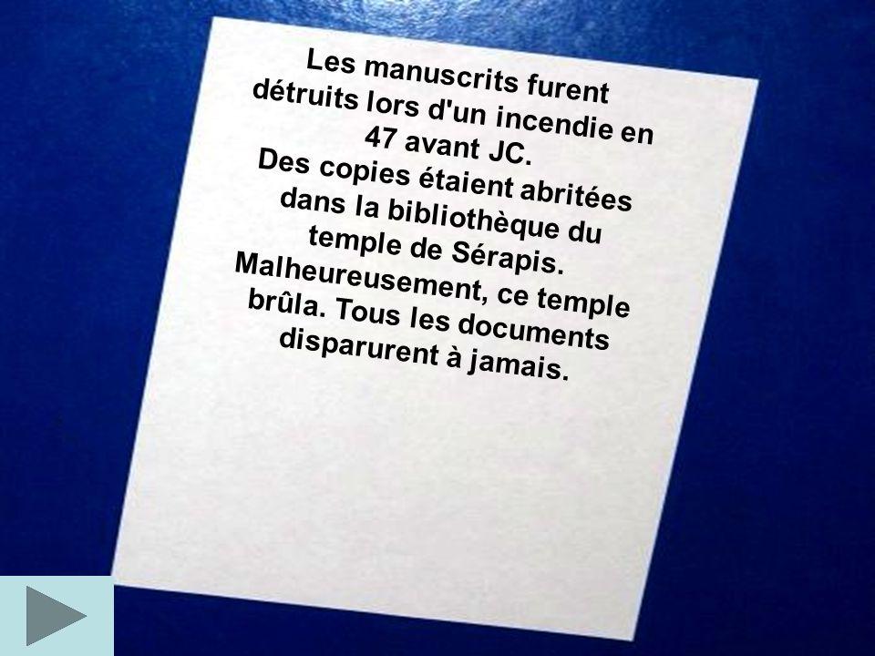 Les manuscrits furent détruits lors d'un incendie en 47 avant JC. Des copies étaient abritées dans la bibliothèque du temple de Sérapis. Malheureuseme