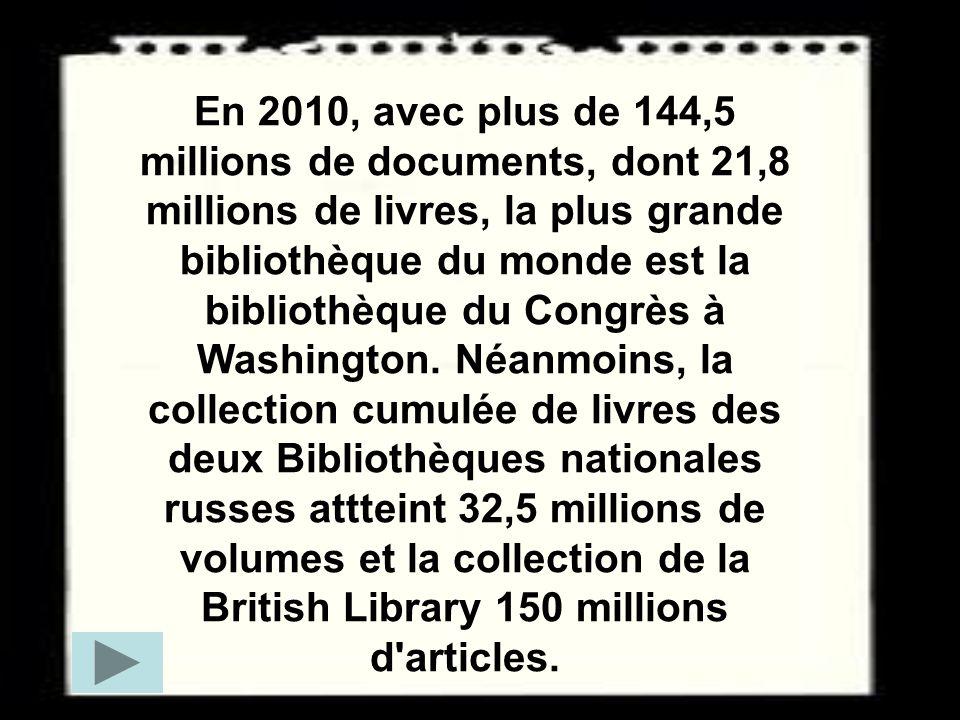 En 2010, avec plus de 144,5 millions de documents, dont 21,8 millions de livres, la plus grande bibliothèque du monde est la bibliothèque du Congrès à