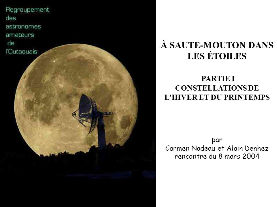 À SAUTE-MOUTON DANS LES ÉTOILES PARTIE I CONSTELLATIONS DE LHIVER ET DU PRINTEMPS par Carmen Nadeau et Alain Denhez rencontre du 8 mars 2004