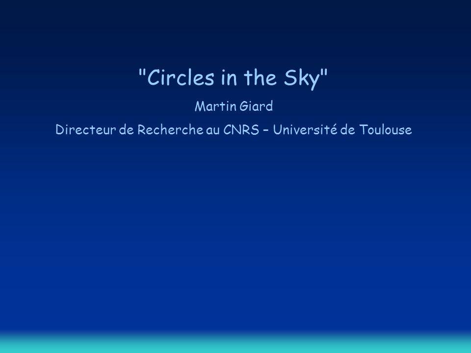 Circles in the Sky Martin Giard Directeur de Recherche au CNRS – Université de Toulouse