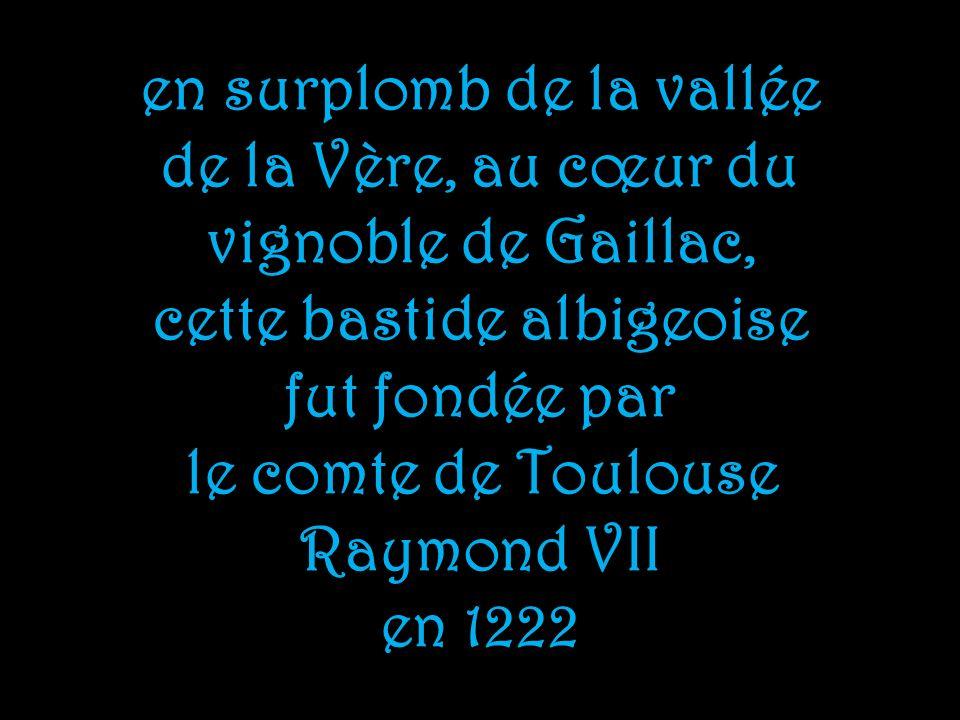 en surplomb de la vallée de la Vère, au cœur du vignoble de Gaillac, cette bastide albigeoise fut fondée par le comte de Toulouse Raymond VII en 1222