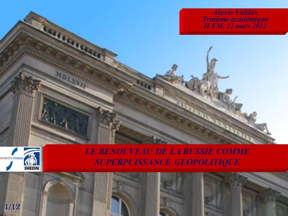 1/12 LE RENOUVEAU DE LA RUSSIE COMME SUPERPUISSANCE GEOPOLITIQUE Alexis Vahlas Trinôme académique IUFM, 21 mars 2012