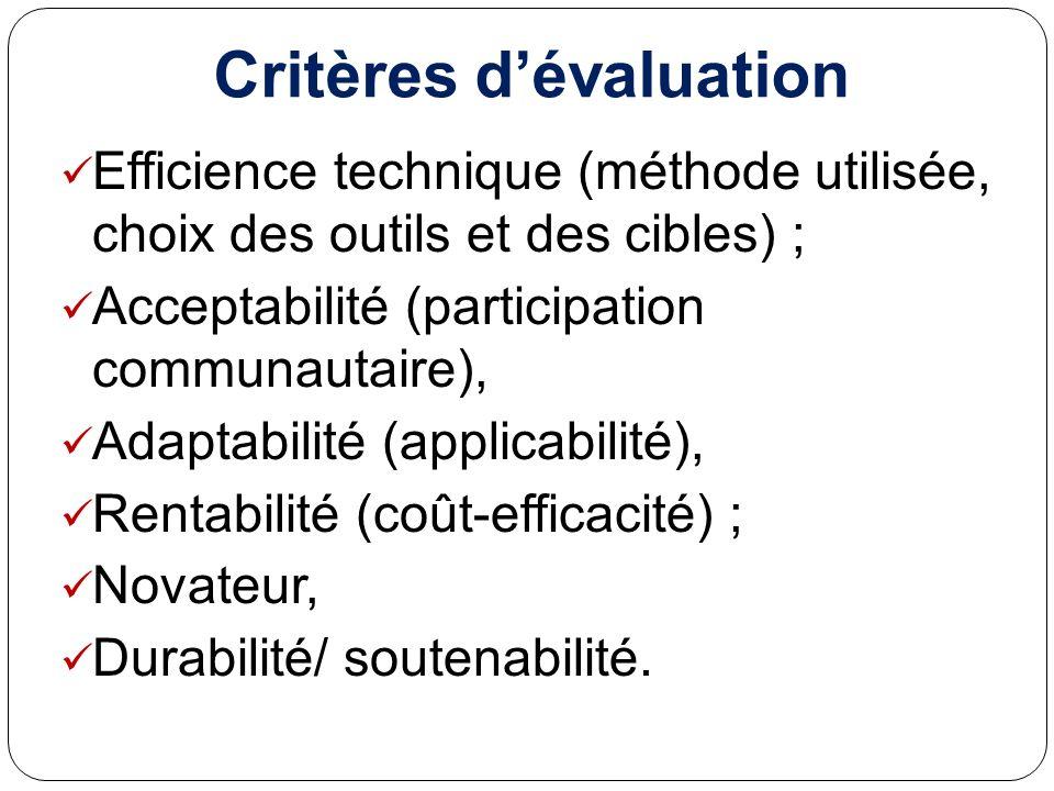 Critères dévaluation Efficience technique (méthode utilisée, choix des outils et des cibles) ; Acceptabilité (participation communautaire), Adaptabili