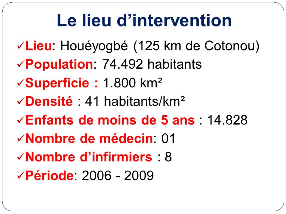 Le lieu dintervention Lieu: Houéyogbé (125 km de Cotonou) Population: 74.492 habitants Superficie : 1.800 km² Densité : 41 habitants/km² Enfants de mo