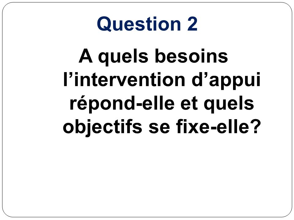 Question 2 A quels besoins lintervention dappui répond-elle et quels objectifs se fixe-elle?